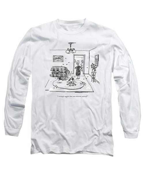 I Strongly Suggest That You Reinvent Yourself! Long Sleeve T-Shirt
