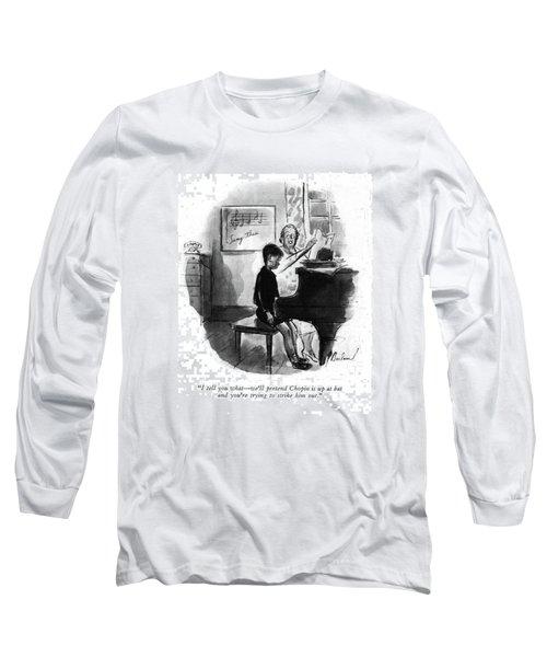 I Tell You What - We'll Pretend Chopin Long Sleeve T-Shirt