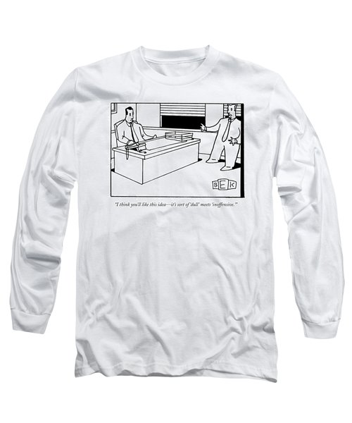 I Think You'll Like This Idea - It's Sort Long Sleeve T-Shirt