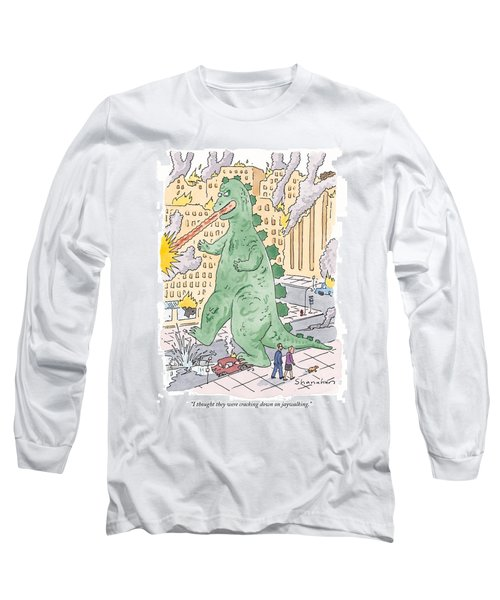 I Thought They Were Cracking Down On Jaywalking Long Sleeve T-Shirt