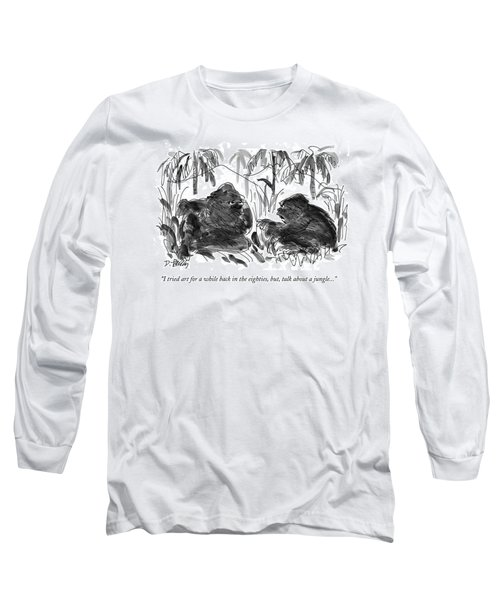I Tried Art For A While Back In The Eighties Long Sleeve T-Shirt