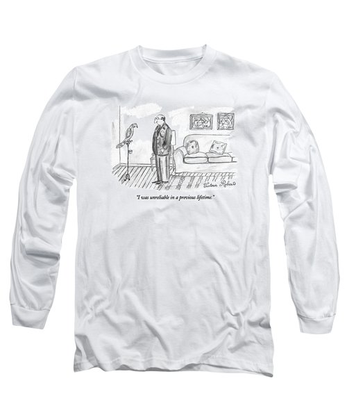 I Was Unreliable In A Previous Lifetime Long Sleeve T-Shirt