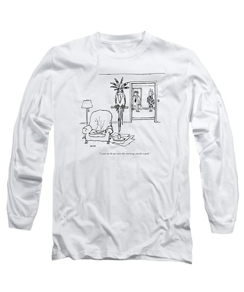 I Went By The Pet Store This Morning Long Sleeve T-Shirt
