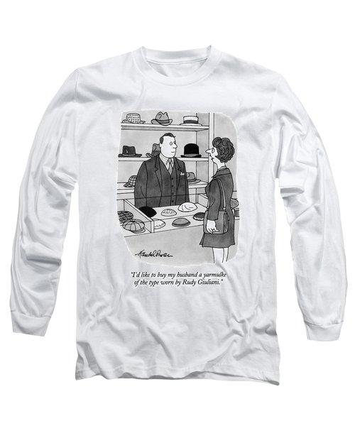 I'd Like To Buy My Husband A Yarmulke Of The Type Long Sleeve T-Shirt