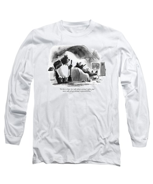 I'd Like To Hear Less Talk About Animal Rights Long Sleeve T-Shirt