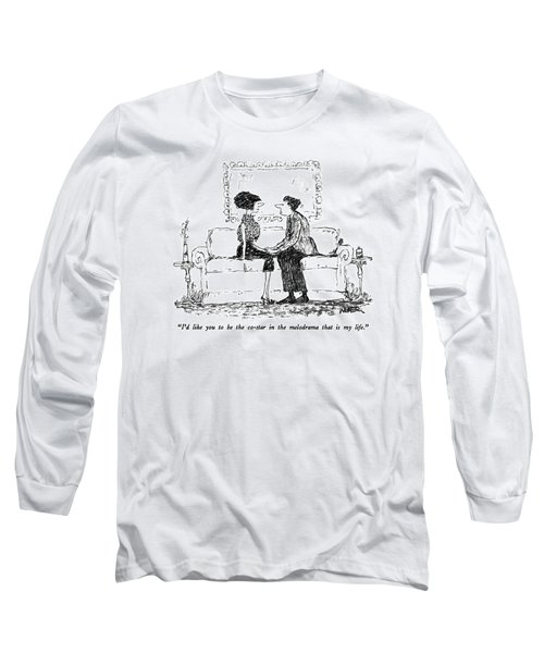 I'd Like You To Be The Co-star In The Melodrama Long Sleeve T-Shirt