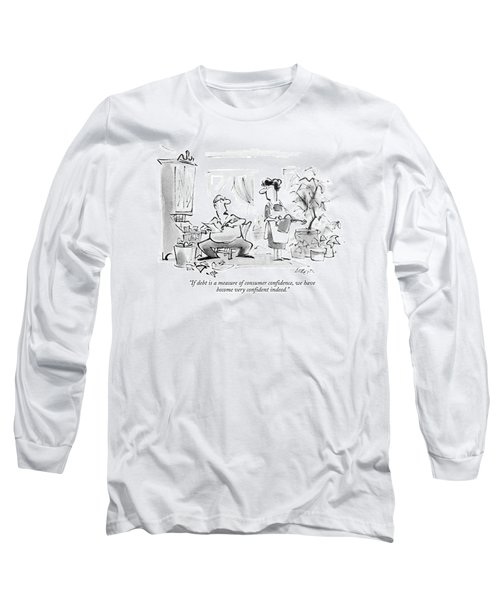 If Debt Is A Measure Of Consumer Confidence Long Sleeve T-Shirt