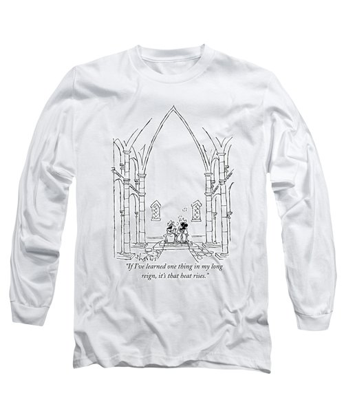 If I've Learned One Thing In My Long Reign Long Sleeve T-Shirt