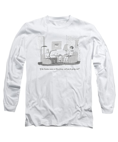 If The Yankees Move To New Jersey Long Sleeve T-Shirt