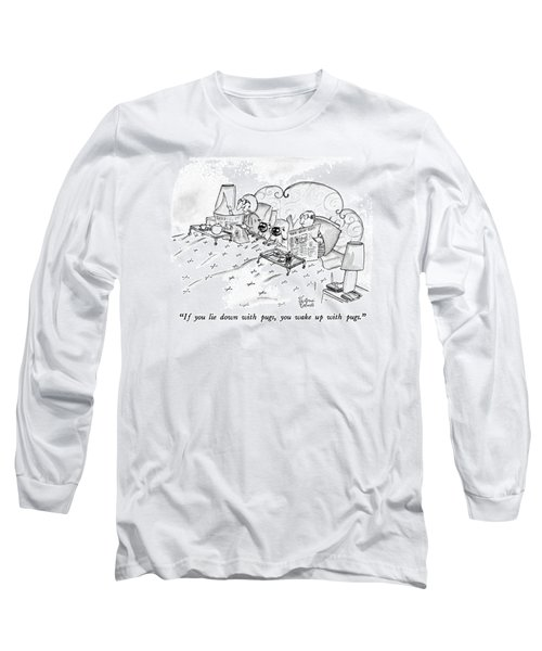 If You Lie Down With Pugs Long Sleeve T-Shirt