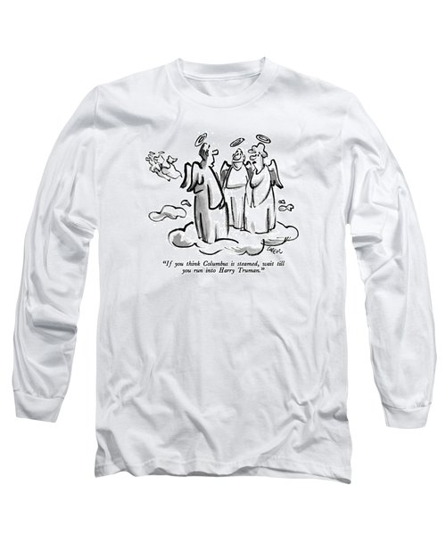 If You Think Columbus Is Steamed Long Sleeve T-Shirt