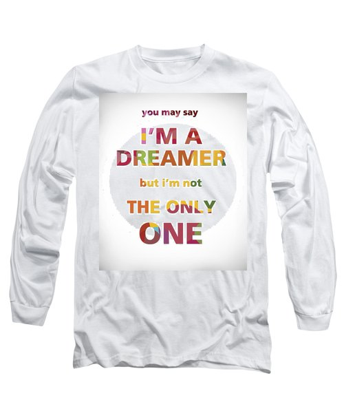 I'm A Dreamer But I'm Not The Only One Long Sleeve T-Shirt by Gina Dsgn