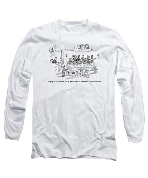 I'm Going To Ask The Jury To Hold Its Applause Long Sleeve T-Shirt