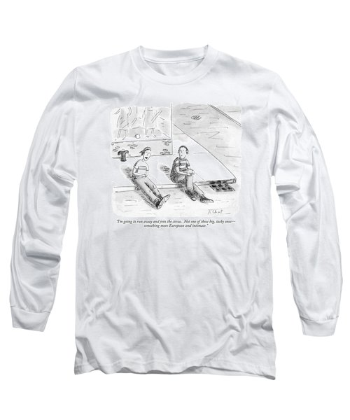 I'm Going To Run Away And Join The Circus Long Sleeve T-Shirt