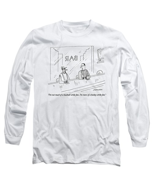 I'm Not Much Of A Baseball-strike Fan.  I'm More Long Sleeve T-Shirt