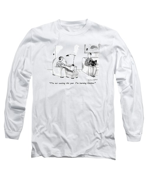 I'm Not Wasting This Year.  I'm Learning Catalan Long Sleeve T-Shirt