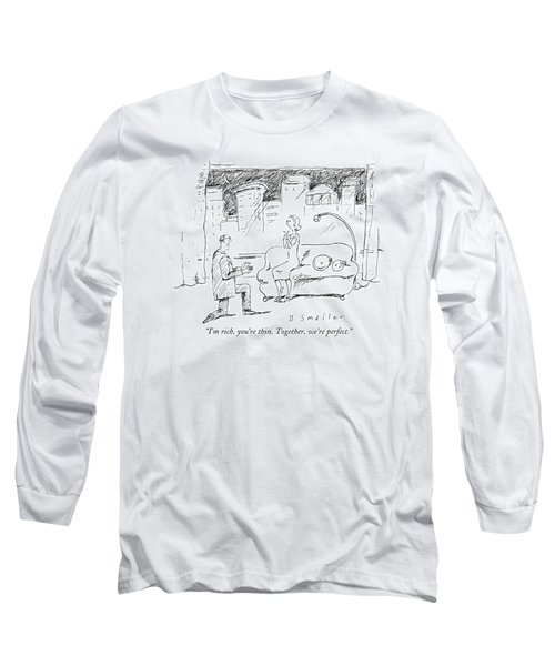 I'm Rich, You're Thin. Together, We're Perfect Long Sleeve T-Shirt