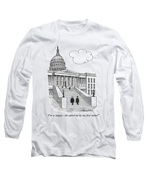 I'm So Happy-she Called Me By My First Name! Long Sleeve T-Shirt