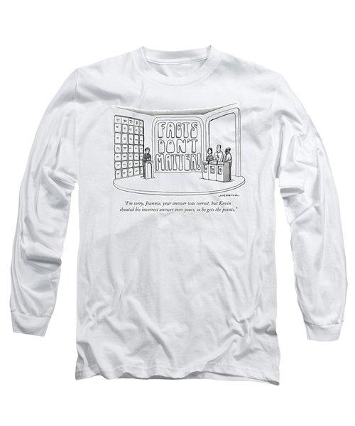 Facts Don't Matter Long Sleeve T-Shirt