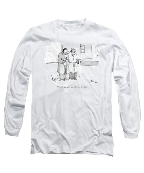 I'm Taking A Wine Course But Not For Credit Long Sleeve T-Shirt