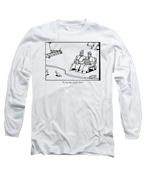 In My Day, People Died Long Sleeve T-Shirt