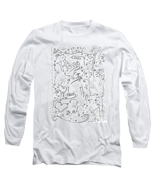 Inspirational Quote Black And White Typography Art Home Is Where The Heart Is By Megan Duncanson Long Sleeve T-Shirt