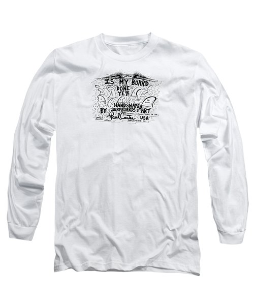 Is My Board Done Yet #1 Long Sleeve T-Shirt