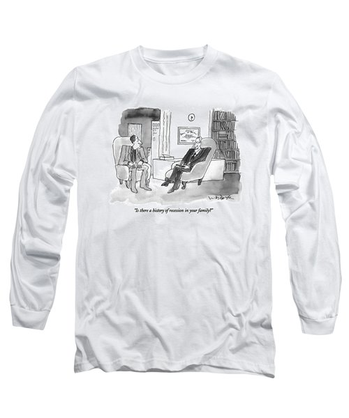Is There A History Of Recession In Your Family? Long Sleeve T-Shirt