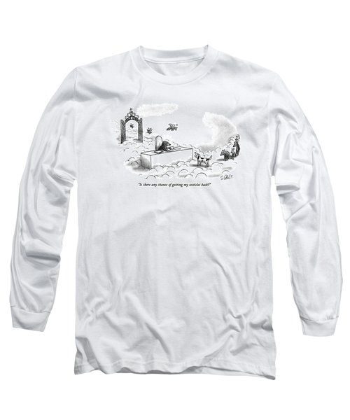 Is There Any Chance Of Getting My Testicles Back? Long Sleeve T-Shirt