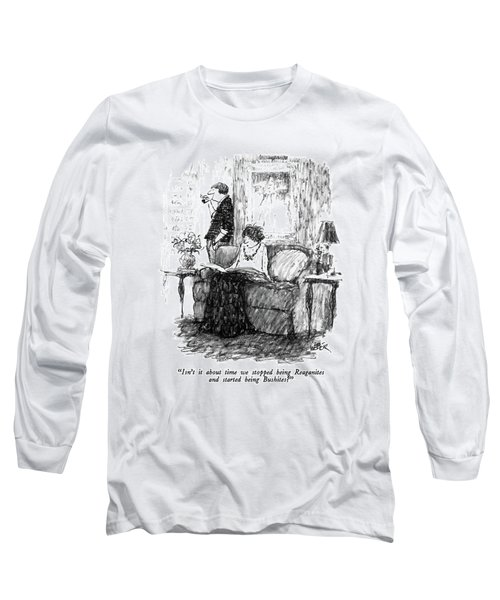 Isn't It About Time We Stopped Being Reaganites Long Sleeve T-Shirt by Robert Weber