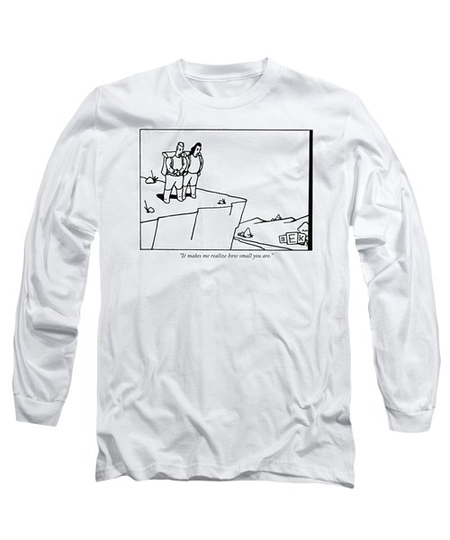 It Makes Me Realize How Small You Are Long Sleeve T-Shirt