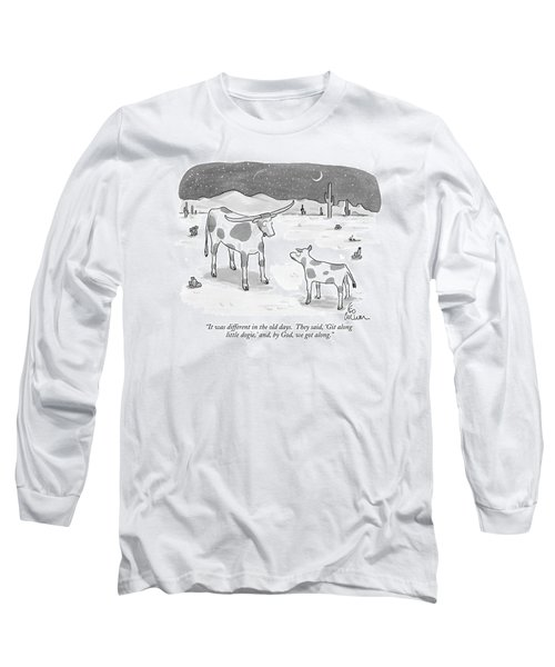 It Was Different In The Old Days.  They Said Long Sleeve T-Shirt