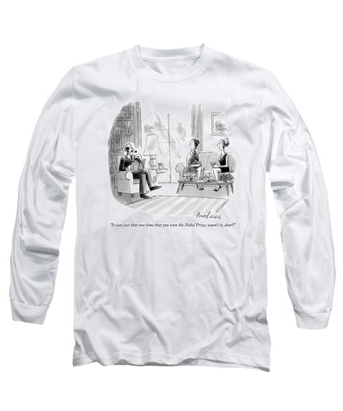 It Was Just That One Time That You Won The Nobel Long Sleeve T-Shirt
