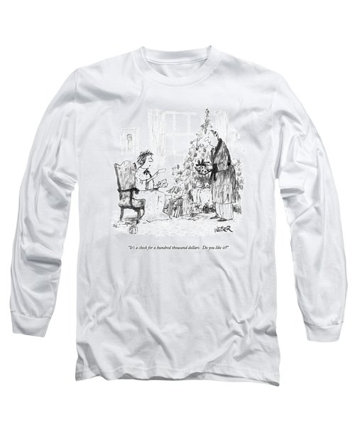 It's A Check For A Hundred Thousand Dollars Long Sleeve T-Shirt
