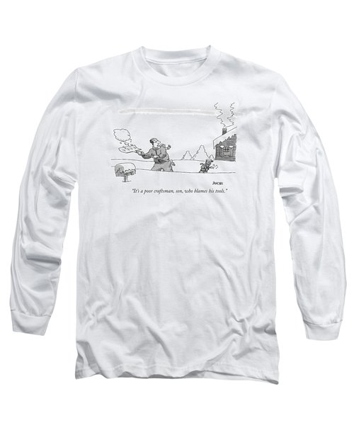 It's A Poor Craftsman Long Sleeve T-Shirt