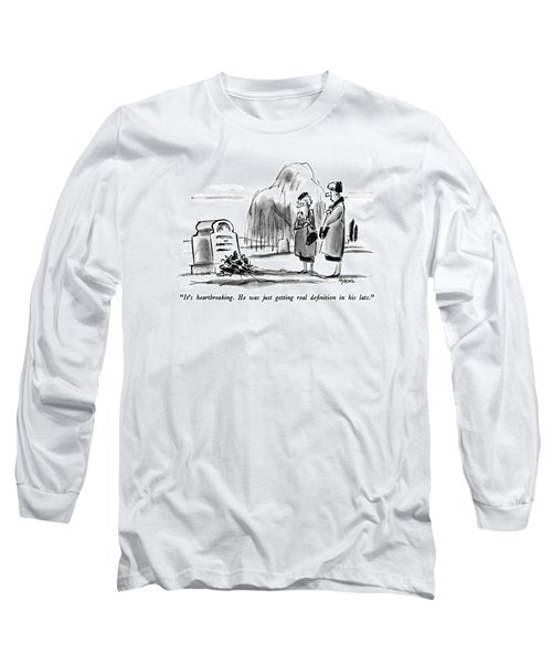 It's Heartbreaking.  He Was Just Getting Real Long Sleeve T-Shirt