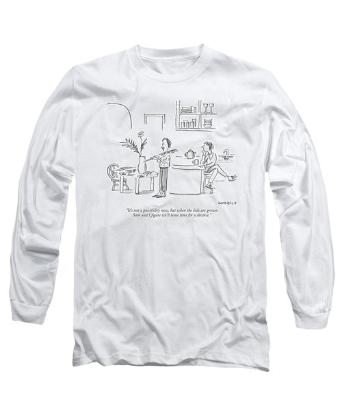 It's Not A Possibility Now Long Sleeve T-Shirt