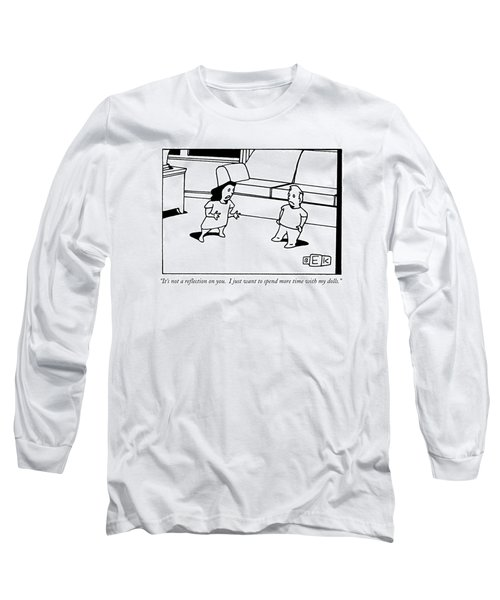 It's Not A Reflection On You.  I Just Want Long Sleeve T-Shirt