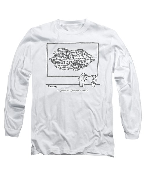 It's Plotted Out.  I Just Have To Write It Long Sleeve T-Shirt