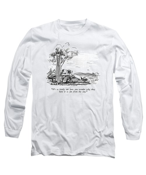 It's So Lovely Out Here You Wonder Why Long Sleeve T-Shirt