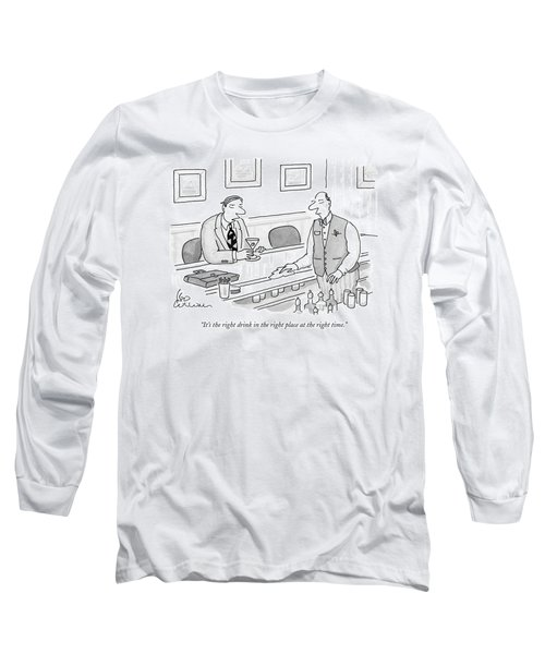 It's The Right Drink In The Right Place Long Sleeve T-Shirt