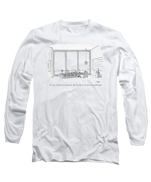 It's True, I Do Have Tons Of Money.  But, Let's Long Sleeve T-Shirt