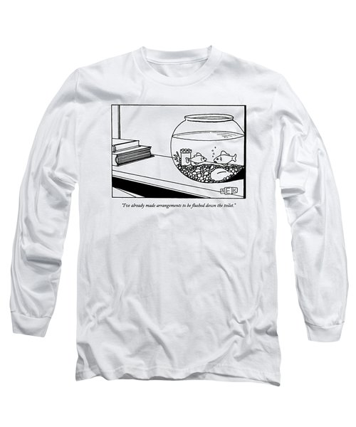 I've Already Made Arrangements To Be Flushed Long Sleeve T-Shirt