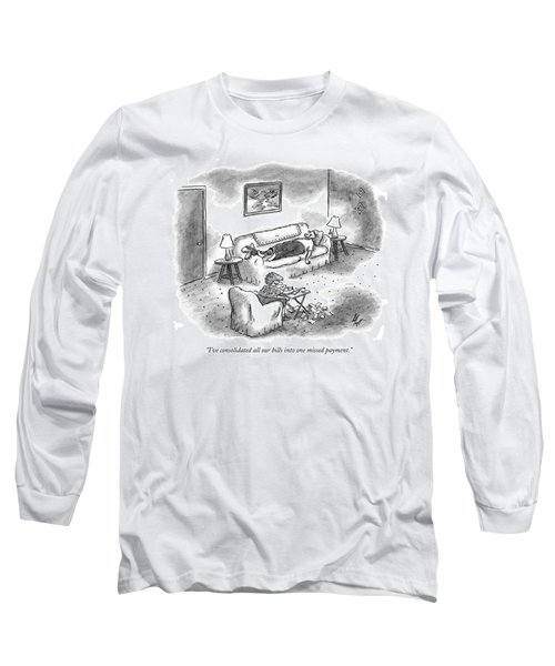 I've Consolidated All Our Bills Into One Missed Long Sleeve T-Shirt