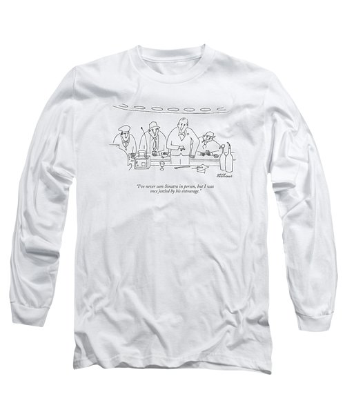 I've Never Seen Sinatra In Person Long Sleeve T-Shirt