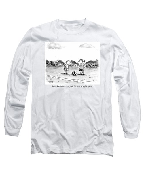 Jason, I'd Like To Let You Play, But Soccer Long Sleeve T-Shirt