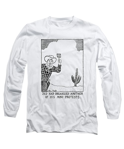 Jed Had Organized Another Of His Mini-protests Long Sleeve T-Shirt