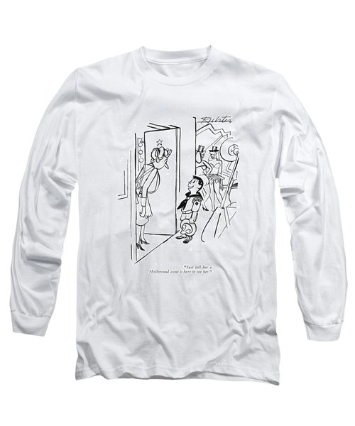 Just Tell Her A Hollywood Scout Is Here To See Long Sleeve T-Shirt