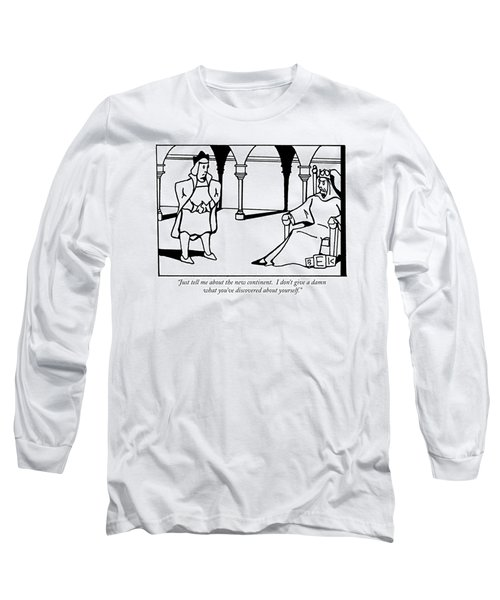 Just Tell Me About The New Continent.  I Don't Long Sleeve T-Shirt