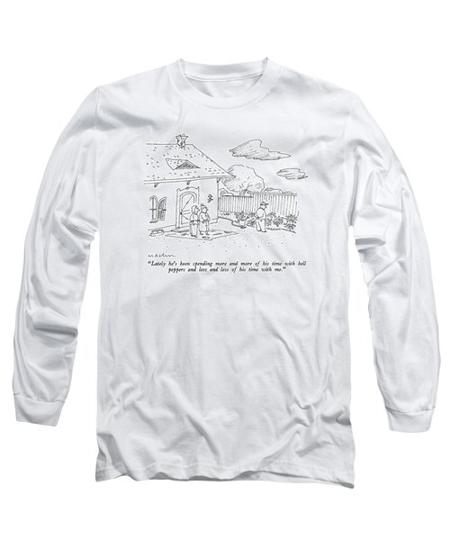 Lately He's Been Spending More And More Long Sleeve T-Shirt